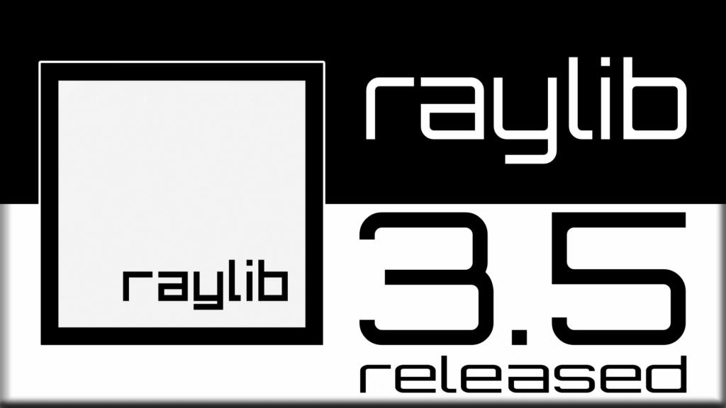 Raylib 3.5 Released
