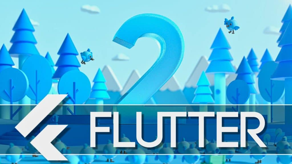 Flutter 2 released by Google adding desktop and web support