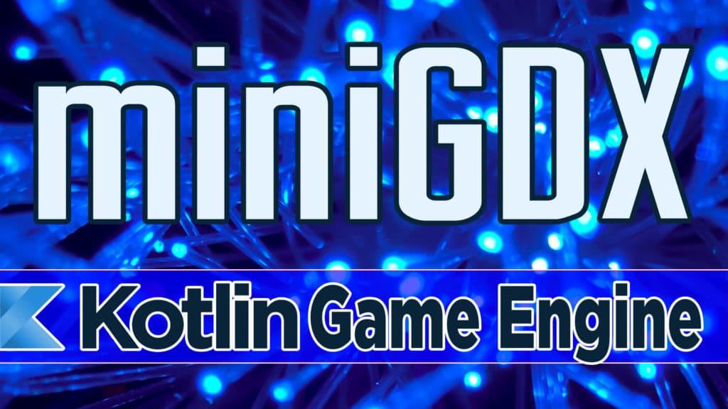 MiniGDX open source Kotlin game engine
