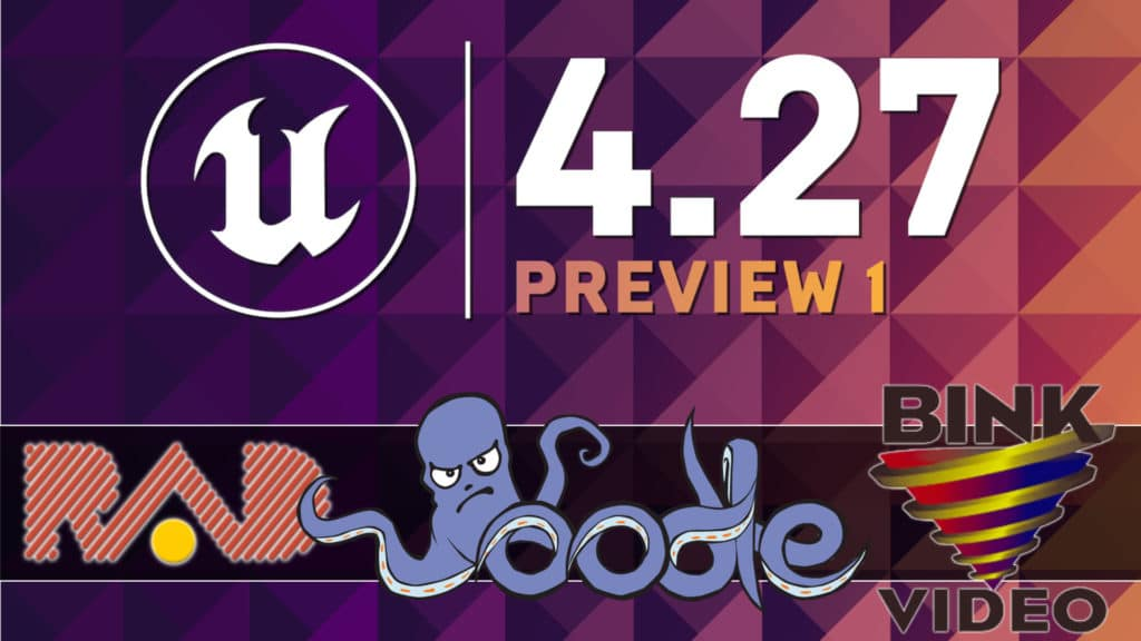 Unreal Engine 4.27 Preview 1 released with Rad Tools Bink and Oodle Integration